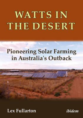 Watts in the Desert - Pioneering Solar Farming in Australia`s Outback book