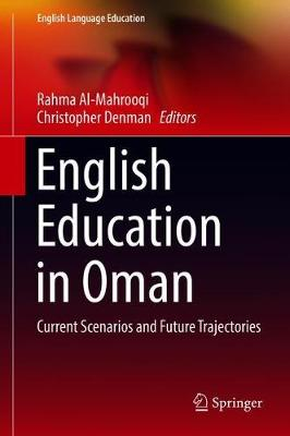 English Education in Oman: Current Scenarios and Future Trajectories by Rahma Al-Mahrooqi