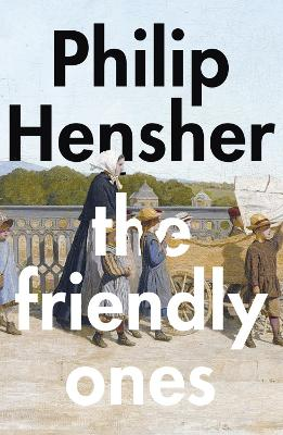 Friendly Ones by Philip Hensher
