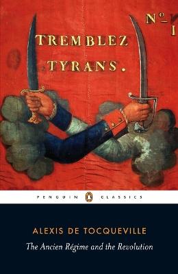 Ancien Regime and the Revolution by Alexis de Tocqueville