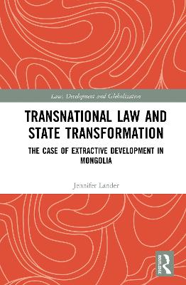 Transnational Law and State Transformation: The Case of Extractive Development in Mongolia by Jennifer Lander