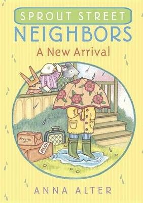 Sprout Street Neighbors: A New Arrival by Anna Alter