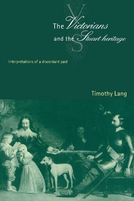 The Victorians and the Stuart Heritage by Timothy Lang