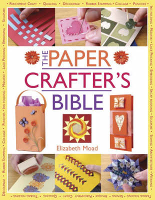 Paper Crafter's Bible by Elizabeth Moad