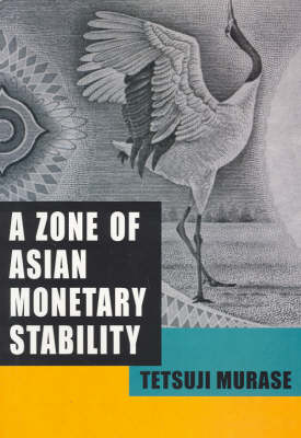 A Asian Zone of Monetary Stability by Tetsuji Murase