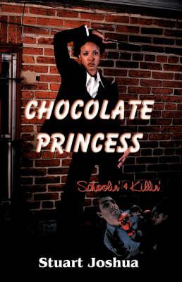 Chocolate Princess: Schoolin' and Killin' by Stuart Joshua
