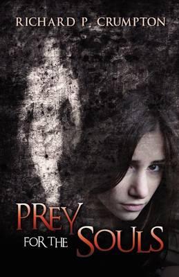 Prey for the Souls by Richard P Crumpton
