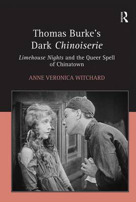 Thomas Burke's Dark Chinoiserie: Limehouse Nights and the Queer Spell of Chinatown by Dr Anne Veronica Witchard
