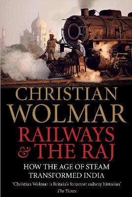 Railways and The Raj by Christian Wolmar