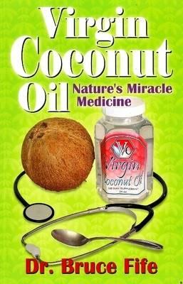 Virgin Coconut Oil by Bruce Fife