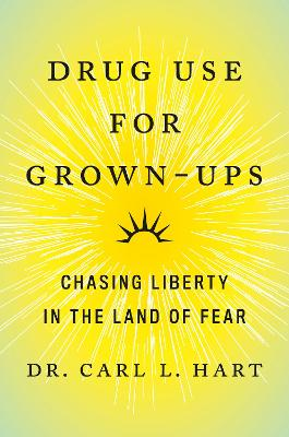 Drug Use For Grown-ups: Chasing Liberty in the Land of Fear by Carl L. Hart