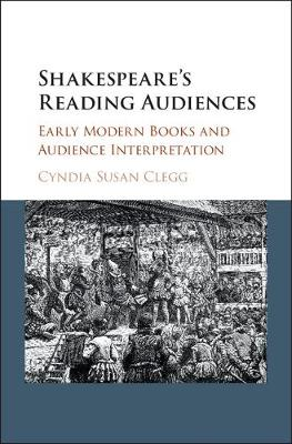 Shakespeare's Reading Audiences by Cyndia Susan Clegg