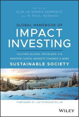 Global Handbook of Impact Investing: Solving Global Problems Via Smarter Capital Markets Towards A More Sustainable Society book