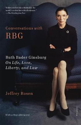 Conversations with RBG: Ruth Bader Ginsburg on Life, Love, Liberty, and Law by Jeffrey Rosen
