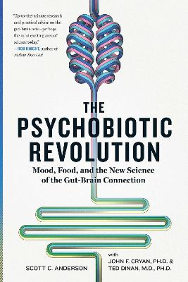 The Psychobiotic Revolution: Mood, Food, and the New Science of the Gut-Brain Connection by Scott C Anderson