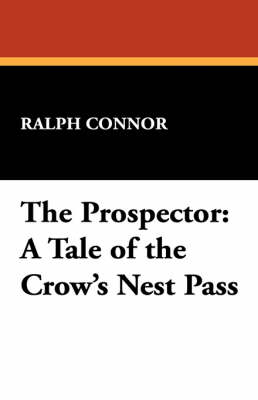The Prospector: A Tale of the Crow's Nest Pass by Ralph Connor