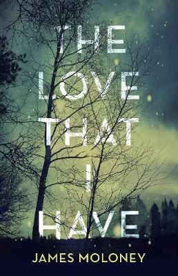 The Love That I Have by James Moloney