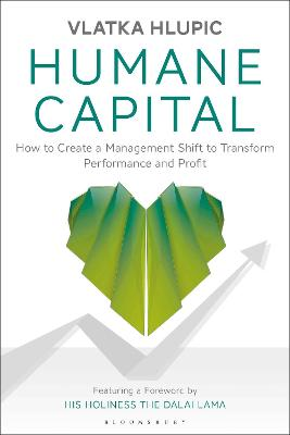 Humane Capital: How to Create a Management Shift to Transform Performance and Profit by Vlatka Hlupic