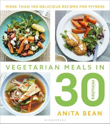Vegetarian Meals in 30 Minutes: More than 100 delicious recipes for fitness by Anita Bean