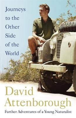 Journeys to the Other Side of the World by Sir David Attenborough