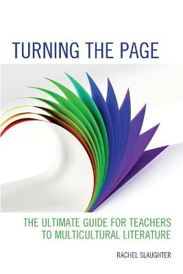 Turning the Page: The Ultimate Guide for Teachers to Multicultural Literature by Rachel Slaughter
