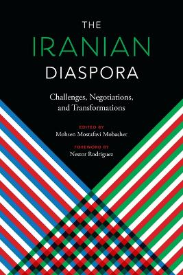The Iranian Diaspora: Challenges, Negotiations, and Transformations by Mohsen Mostafavi Mobasher