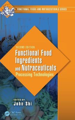 Functional Food Ingredients and Nutraceuticals by John Shi