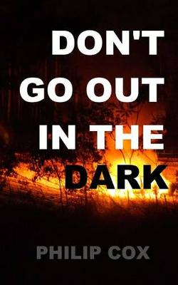 Don't Go Out in the Dark by Philip Cox