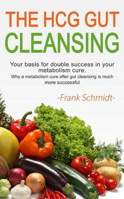 The Hcg Gut Cleansing by Dr Frank Schmidt