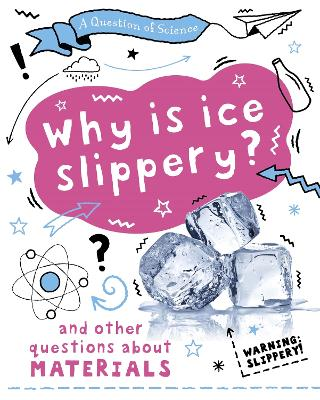A Question of Science: Why is ice slippery? And other questions about materials by Anna Claybourne
