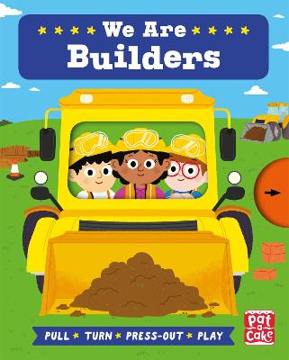 Job Squad: We Are Builders: A pull, turn and press-out board book by Pat-a-Cake
