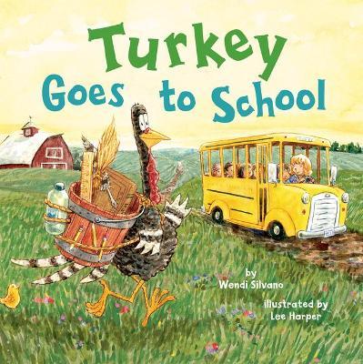 Turkey Goes to School by Wendi Silvano