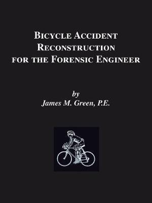 Bicycle Accident Reconstruction for the Forensic Engineer by James M. Green