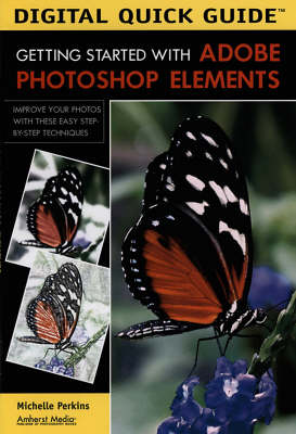 Digital Quick Guide: Getting Started With Adobe Photoshop Elements by Michelle Perkins