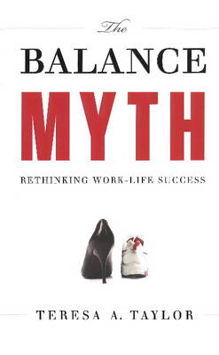 The Balance Myth by Teresa A. Taylor