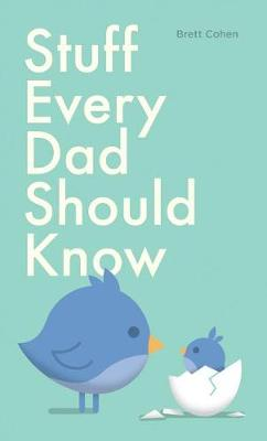Stuff Every Dad Should Know by Brett Cohen