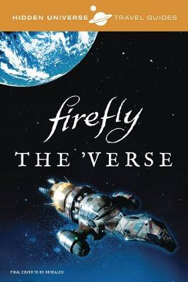 Hidden Universe Travel Guides: Firefly by Marc Sumerak