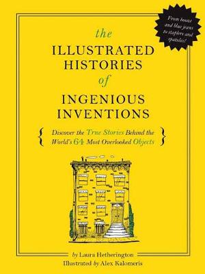 Illustrated Histories of Ingenious Inventions by Laura Hetherington