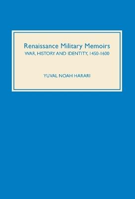 Renaissance Military Memoirs by Yuval Noah Harari