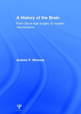 A History of the Brain by Andrew P. Wickens