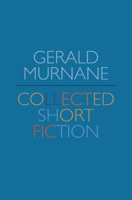 Gerald Murnane: Collected Short Fiction by Gerald Murnane