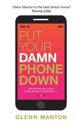 Put Your Damn Phone Down by Glenn Manton