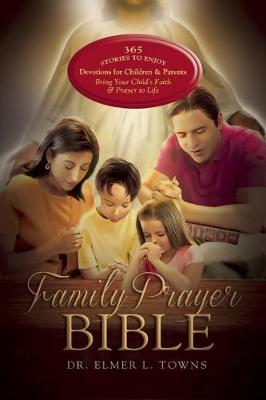 The Family Prayer Bible by Elmer Towns