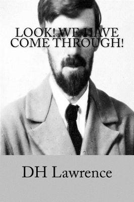 Look! We Have Come Through! by Dh Lawrence