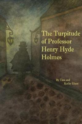 The Turpitude of Professor Henry Hyde Holmes by Tim Hunt