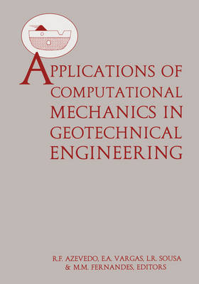 Applications of Computational Mechanics in Geotechnical Engineering by R.F. Azevedo