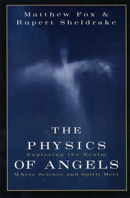 The Physics of Angels: Exploring the Realm Where Science and Spirit Meet by Rupert Sheldrake