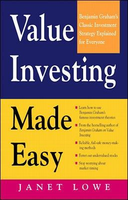Value Investing Made Easy: Benjamin Graham's Classic Investment Strategy Explained for Everyone by Janet Lowe