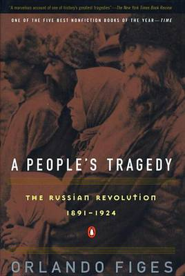 A People's Tragedy: the Russian Revolution:1891-1924 by Orlando Figes