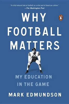 Why Football Matters by Mark Edmundson
